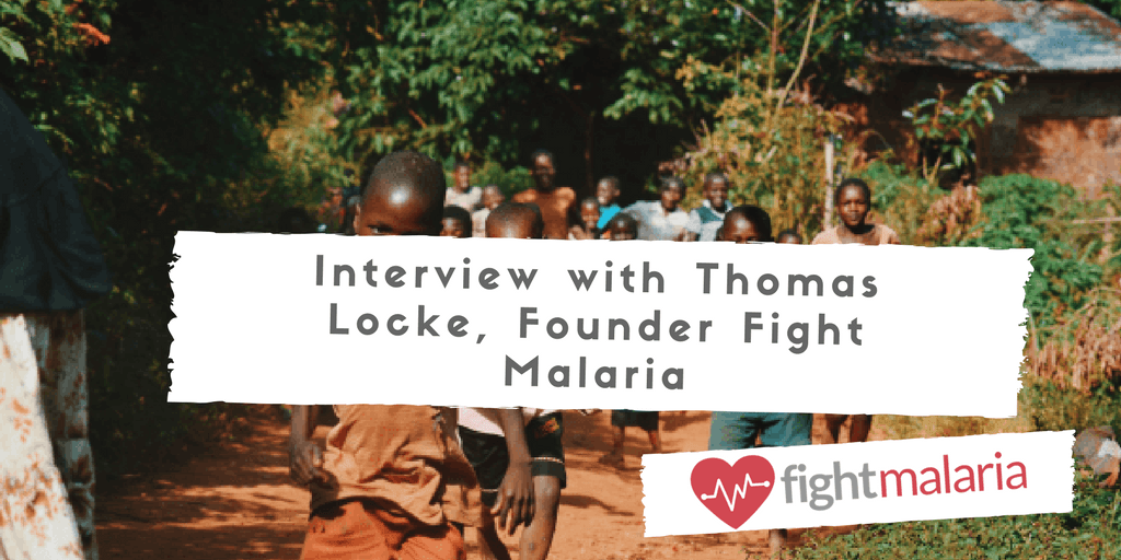 Interview with Thomas Locke, Founder Fight Malaria