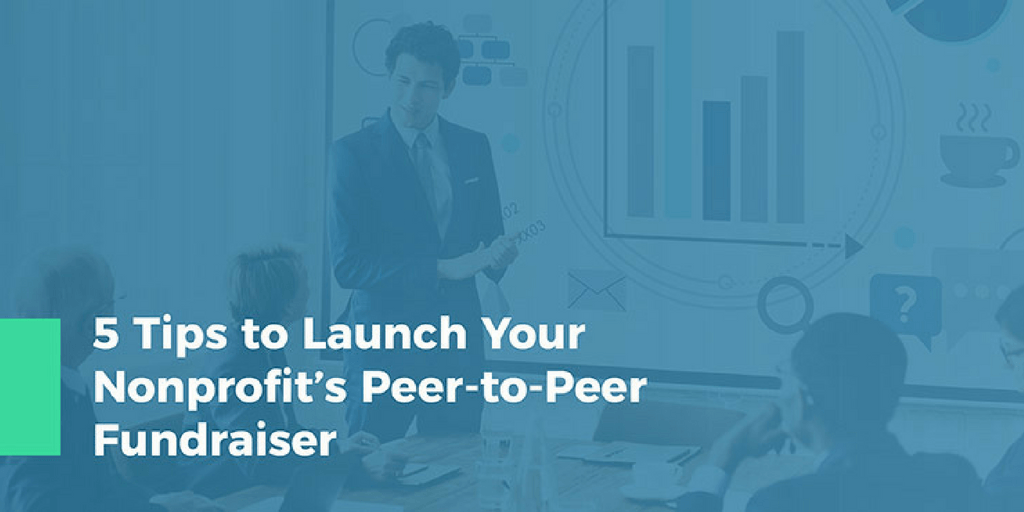 5 Tips to Launch Your Nonprofit's Peer-to-Peer Fundraiser