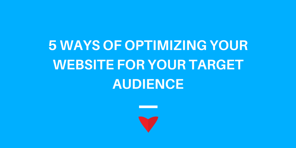 5 Ways of Optimizing your Website for Your Target Audience