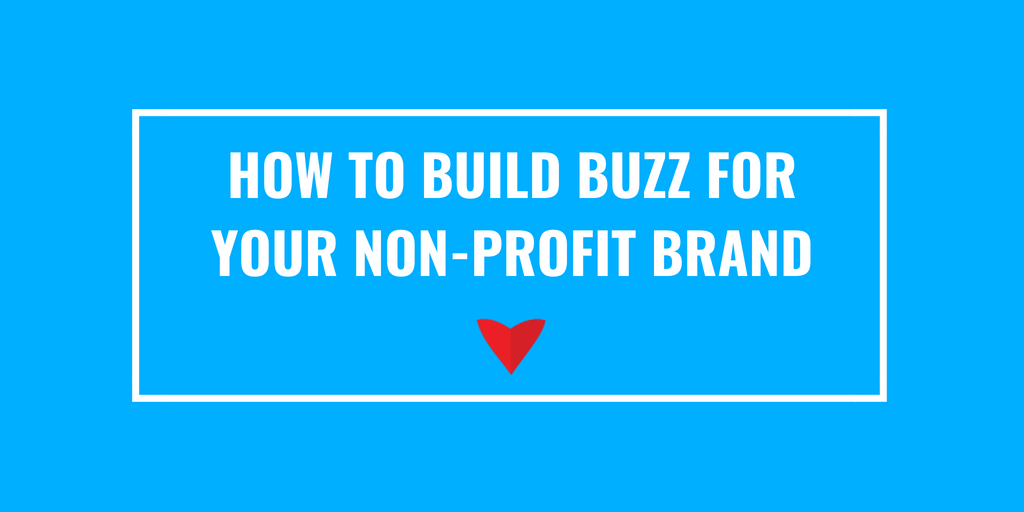 How To Build Buzz for Your Non-Profit Brand