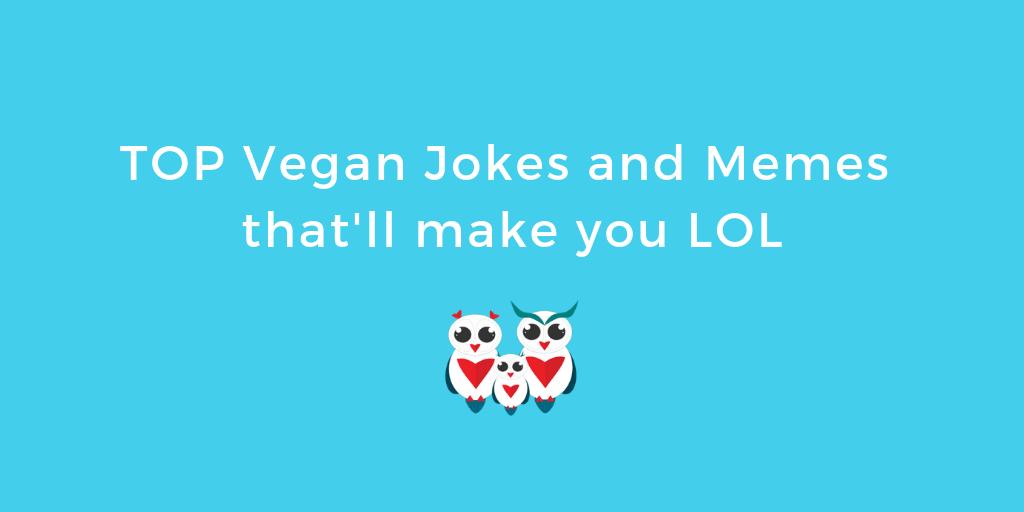 TOP Vegan Jokes and Memes that'll make you LOL
