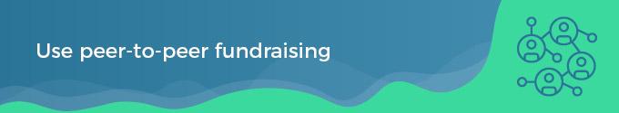 use peer to peer fundraising
