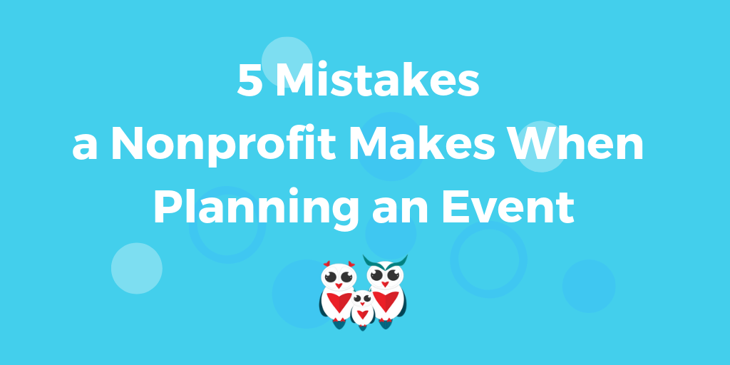 5 Mistakes a Nonprofit Makes When Planning an Event