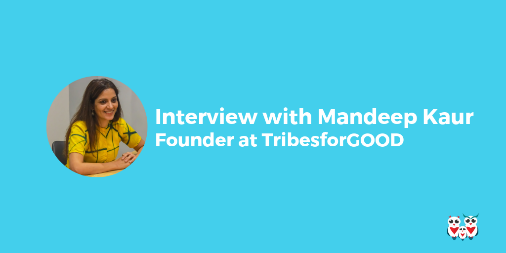 Interview with Mandeep, founder at TribesforGOOD