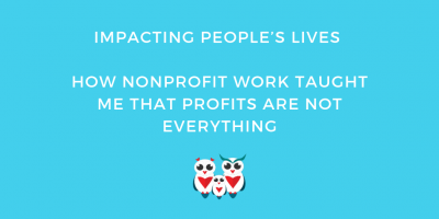 Impacting People's Lives and How Nonprofit Work Taught Me That Profits are Not Everything