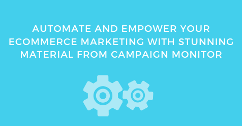 Automate and Empower Your Ecommerce Marketing with Stunning Material from Campaign Monitor