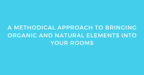 A Methodical Approach To Bringing Organic And Natural Elements Into Your Rooms