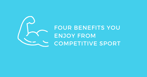 Four Benefits You Enjoy From Competitive Sport