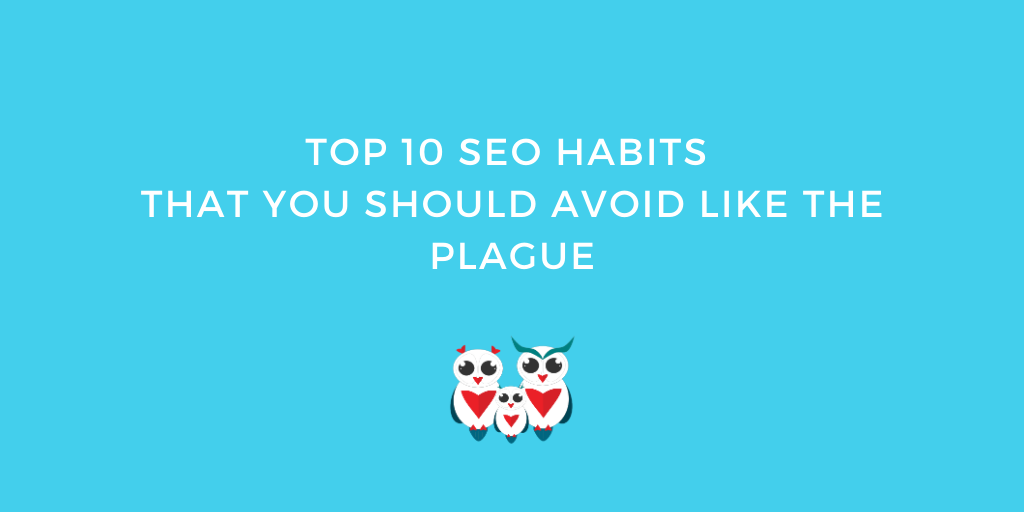 Top 10 SEO Habits That You Should Avoid Like the Plague