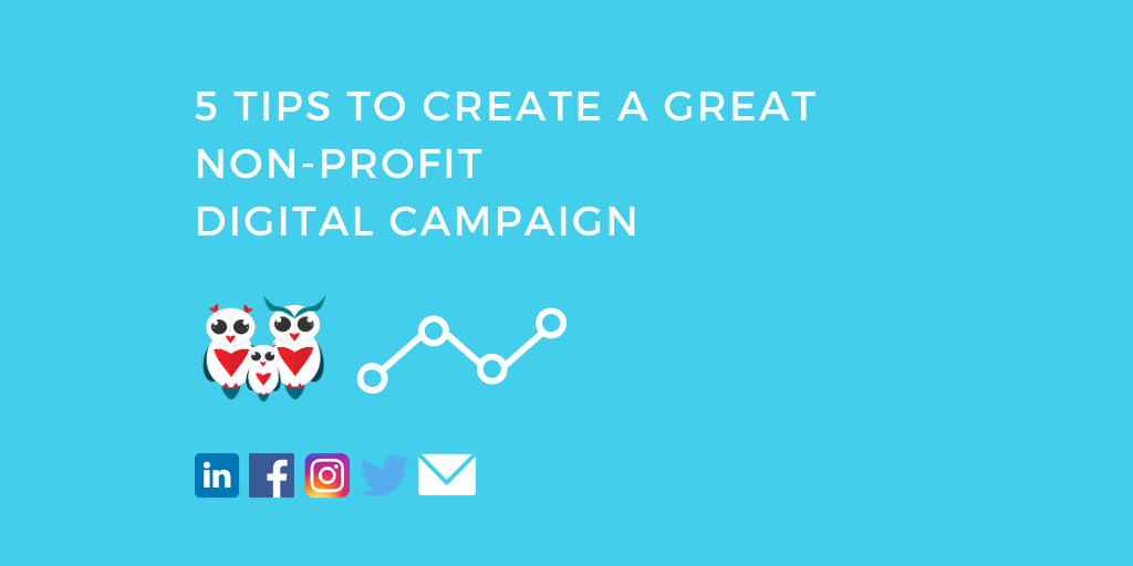 5 Tips to Create a Great Non-Profit Digital Campaign