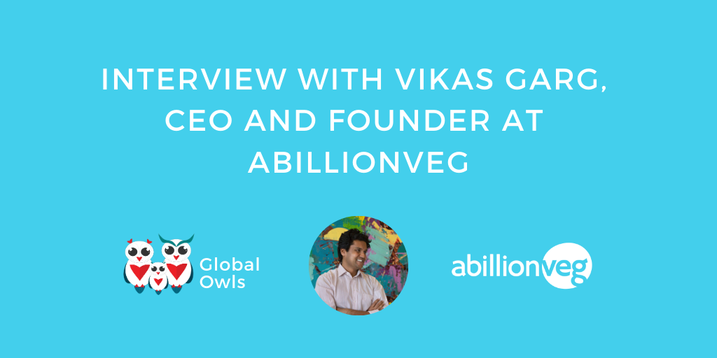 Interview with Vikas Garg, CEO and Founder at abillionveg