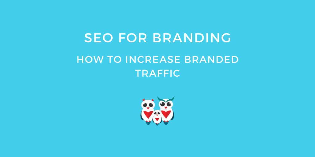 SEO for Branding: How to Increase Branded Traffic