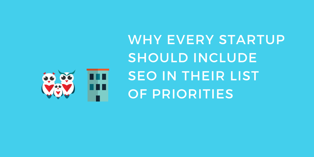 Good Reasons for Every Startup to Include SEO in Their List of Priorities