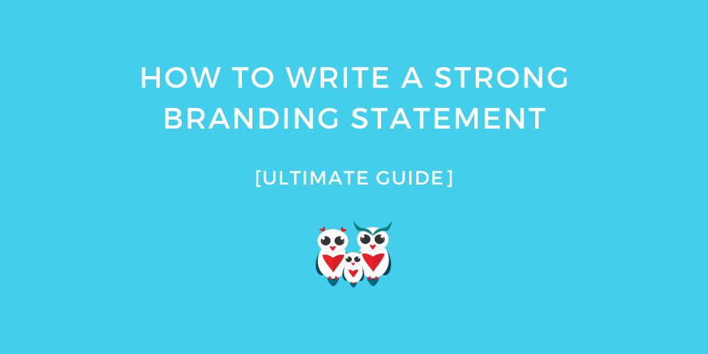 How to Write a Strong Branding Statement [Ultimate Guide]