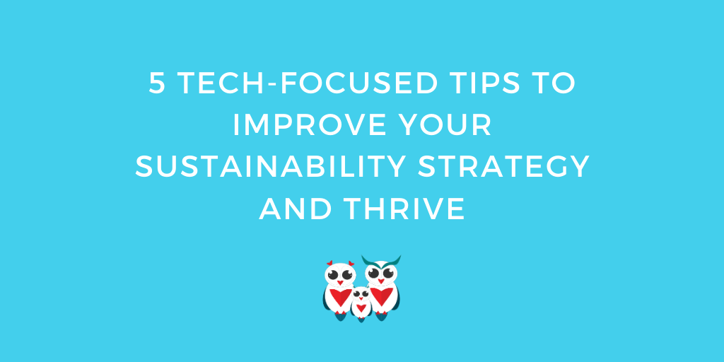 5 Tech-Focused Tips to Improve Your Sustainability Strategy and Thrive