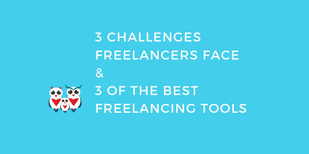3 challenges freelancers face, and 3 of the best freelancing tools
