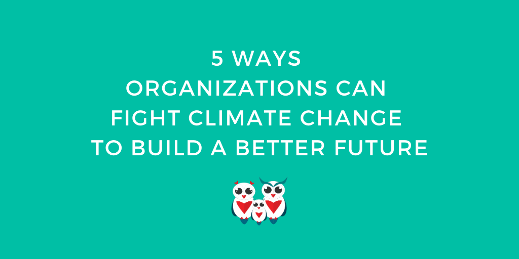 5 Ways Organizations can Fight Climate Change to Build a Better Future