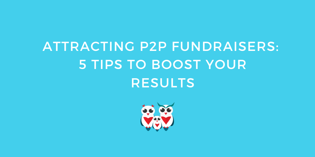 Attracting P2P Fundraisers: 5 Tips to Boost Your Results