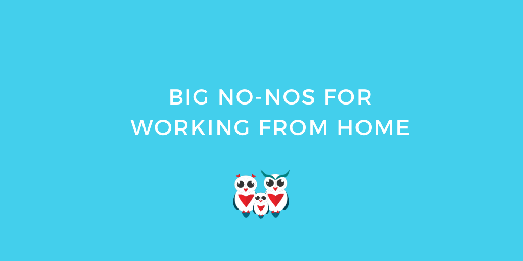 Big No-Nos for Working from Home