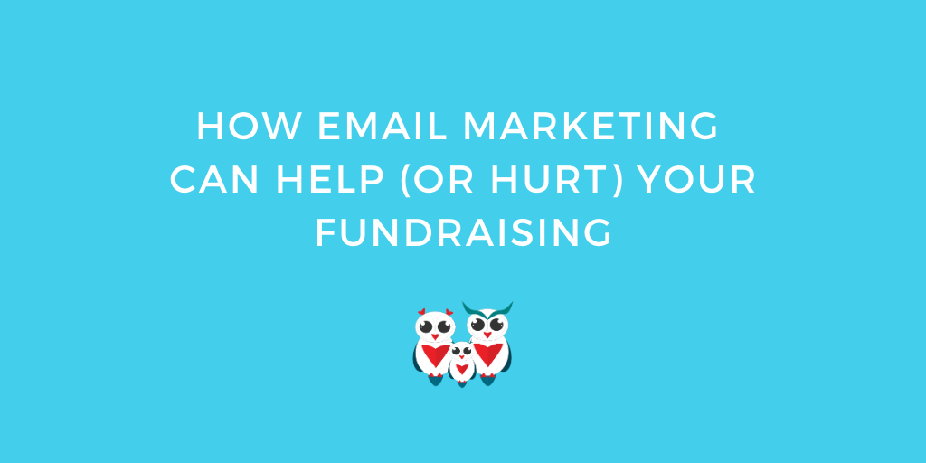 How Email Marketing Can Help (or Hurt) Your Fundraising