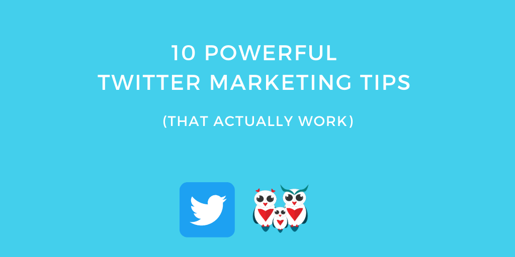 10 Powerful Twitter Marketing Tips [That Work like Magic]