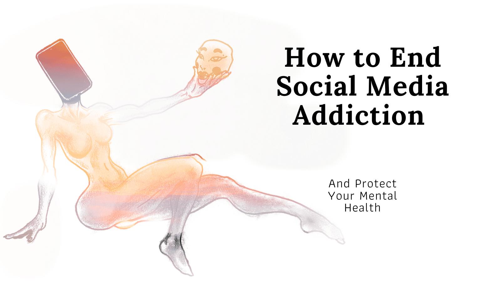 How to End Social Media Addiction