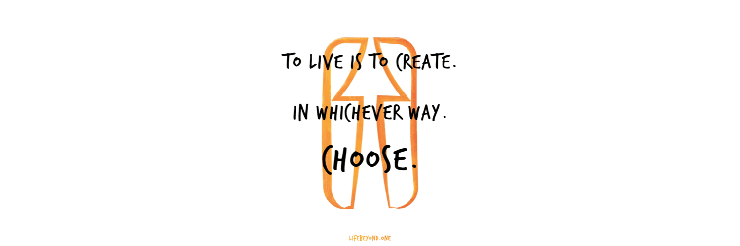 To live is to Create - LifeBeyond