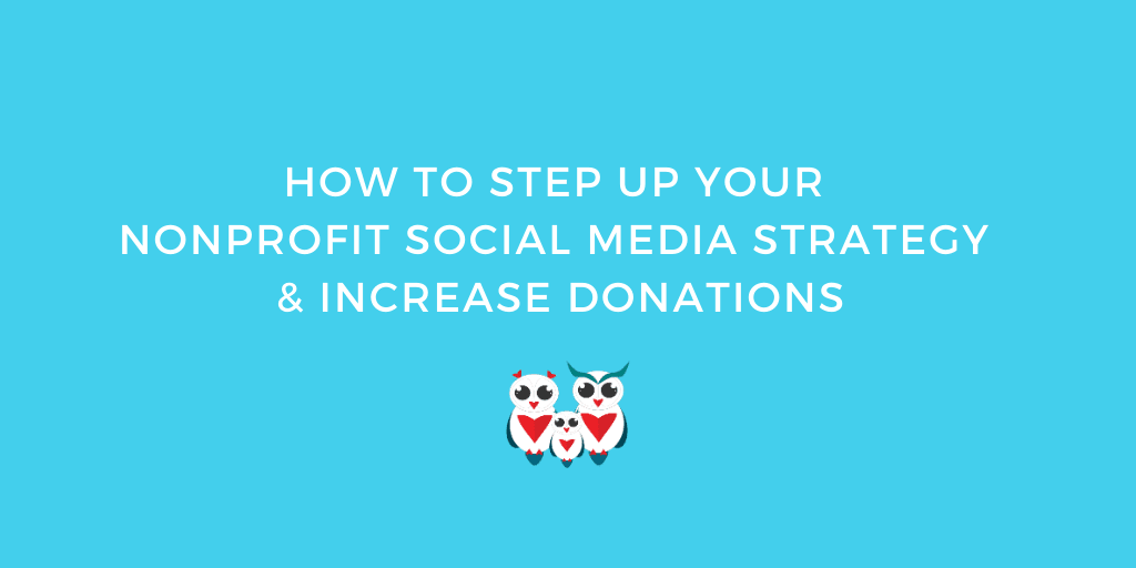 How to Step Up Your Nonprofit Social Media Strategy & Increase Donations