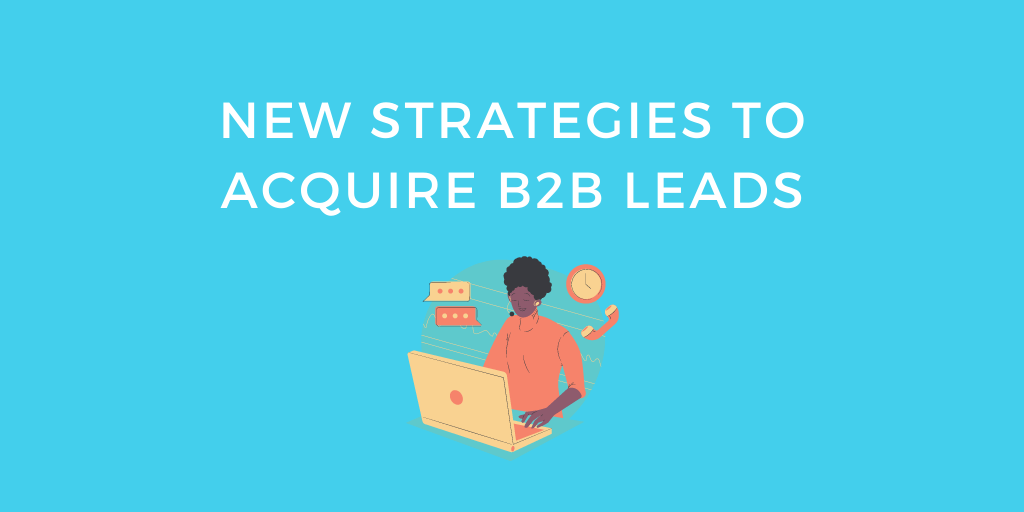 New Strategies to Acquire B2B Leads
