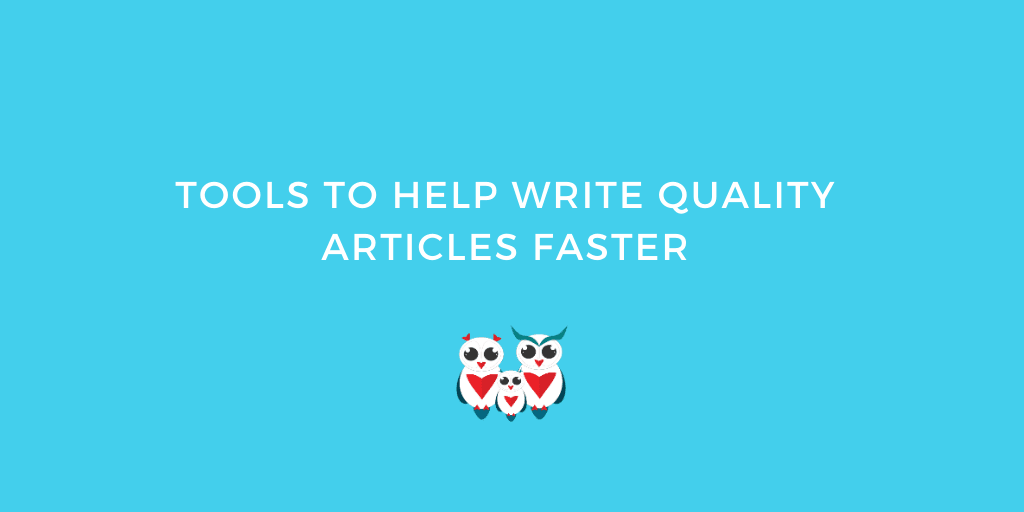 Tools To Help Write Quality Articles Faster