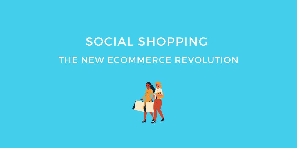Social Shopping: The New eCommerce Revolution