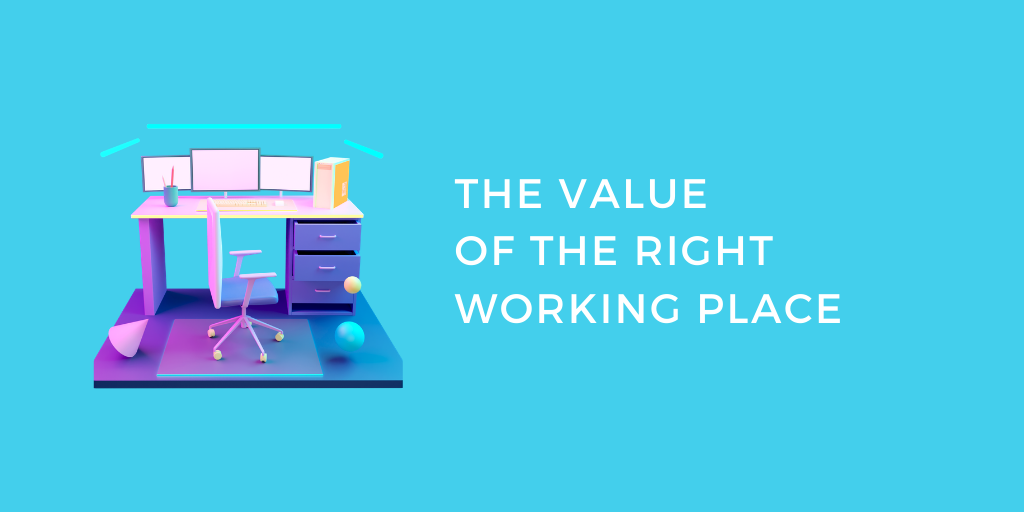 The Value of the Right Working Place