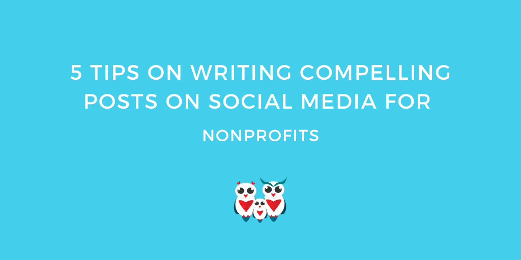 5 Tips on Writing Compelling Posts on Social Media for Nonprofits