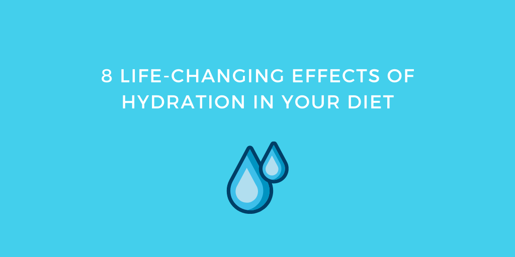 8 Life-changing Effects of Hydration in Your Diet