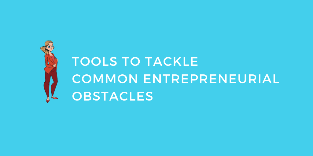 Tools to Tackle Common Entrepreneurial Obstacles