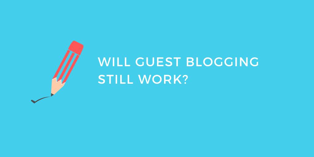 Will guest blogging still work