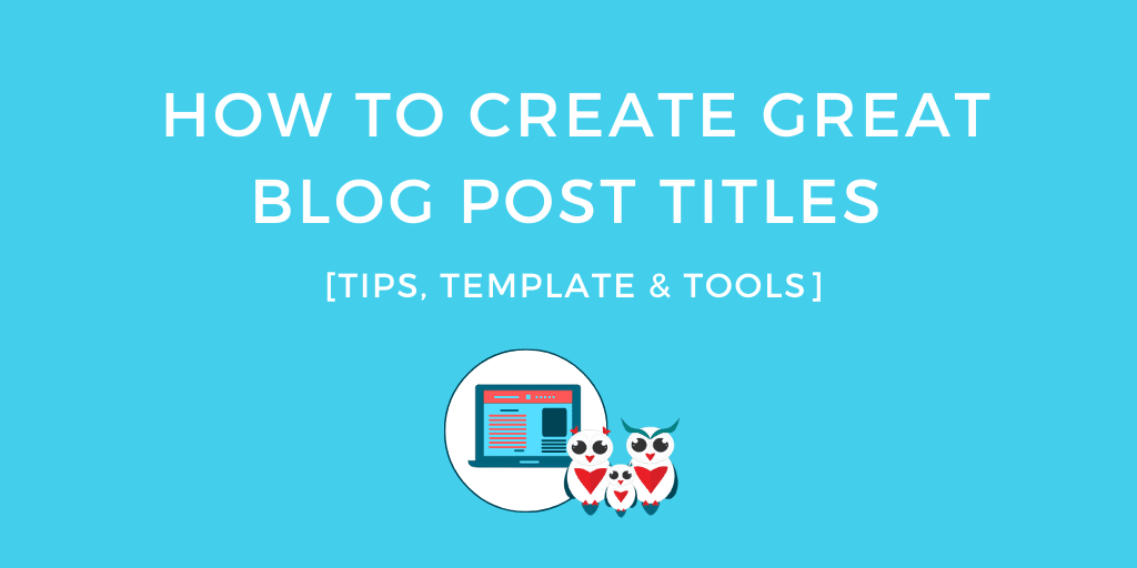 How To Create Great Blog Post Titles