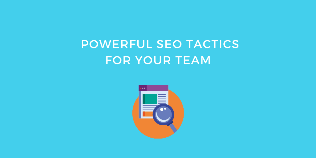 Powerful SEO Tactics for your team