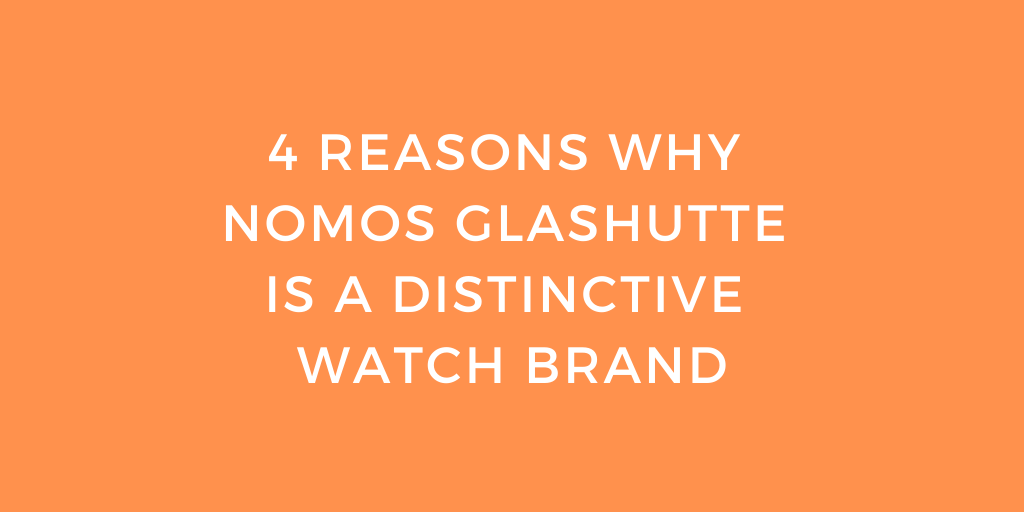 4 Reasons Why Nomos Glashutte Is a Distinctive Watch Brand