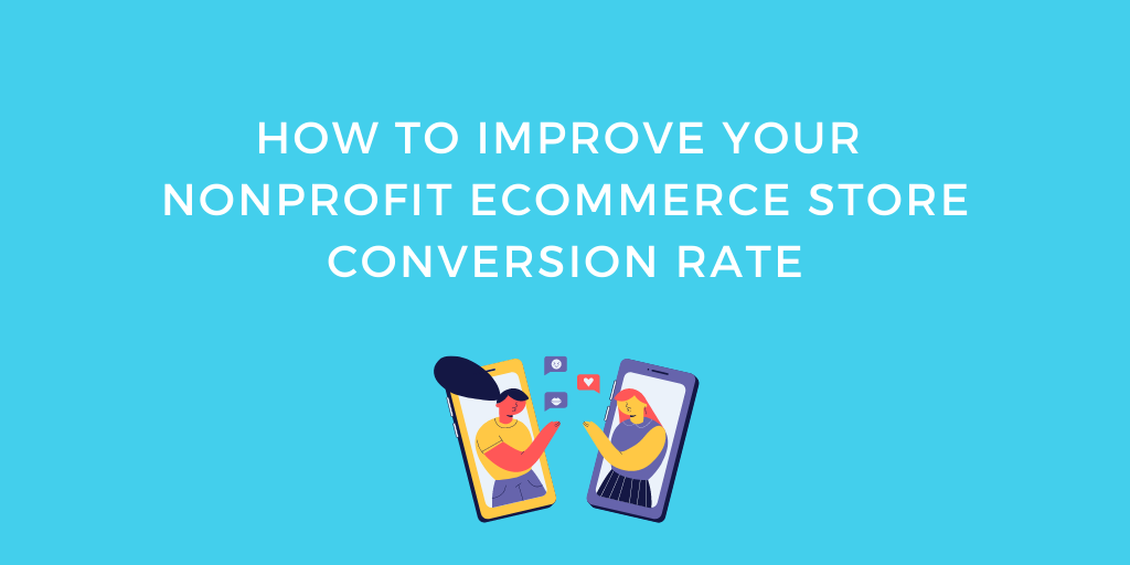 How to Improve Your Nonprofit eCommerce Store Conversion Rate