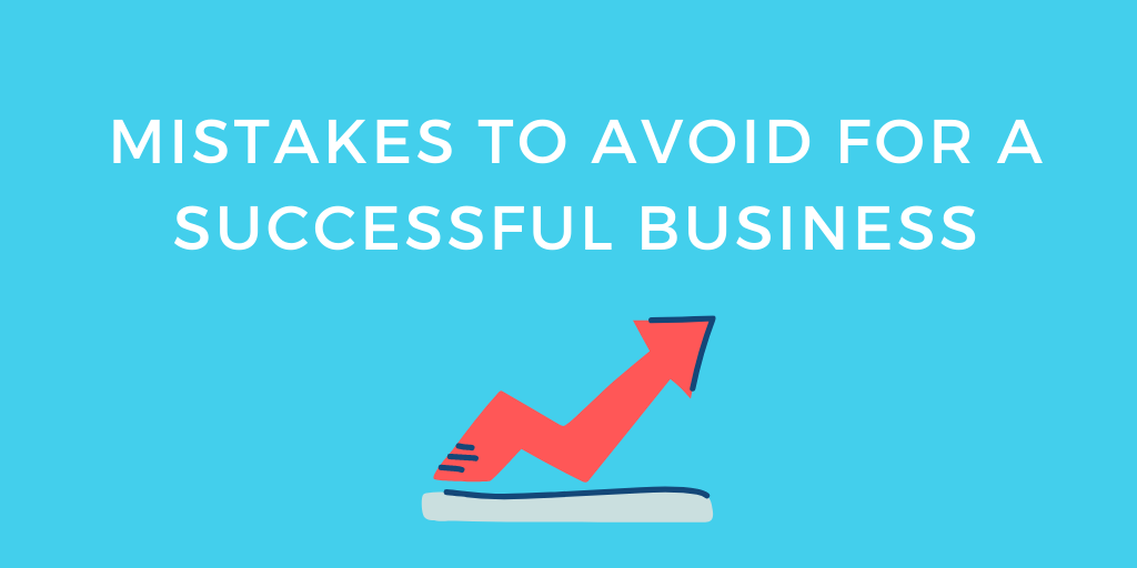 Mistakes To Avoid For A Successful Business