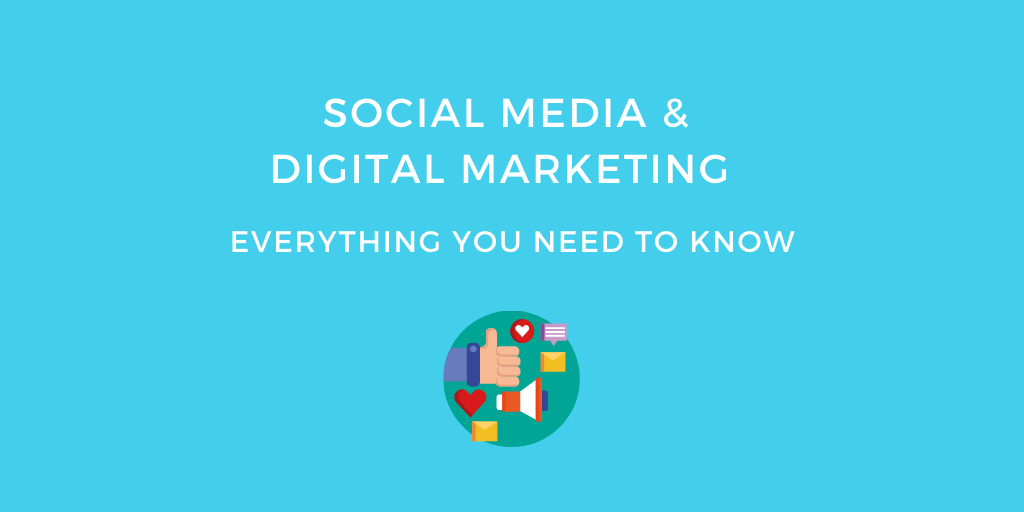 Social Media and Digital Marketing - Everything you need to know