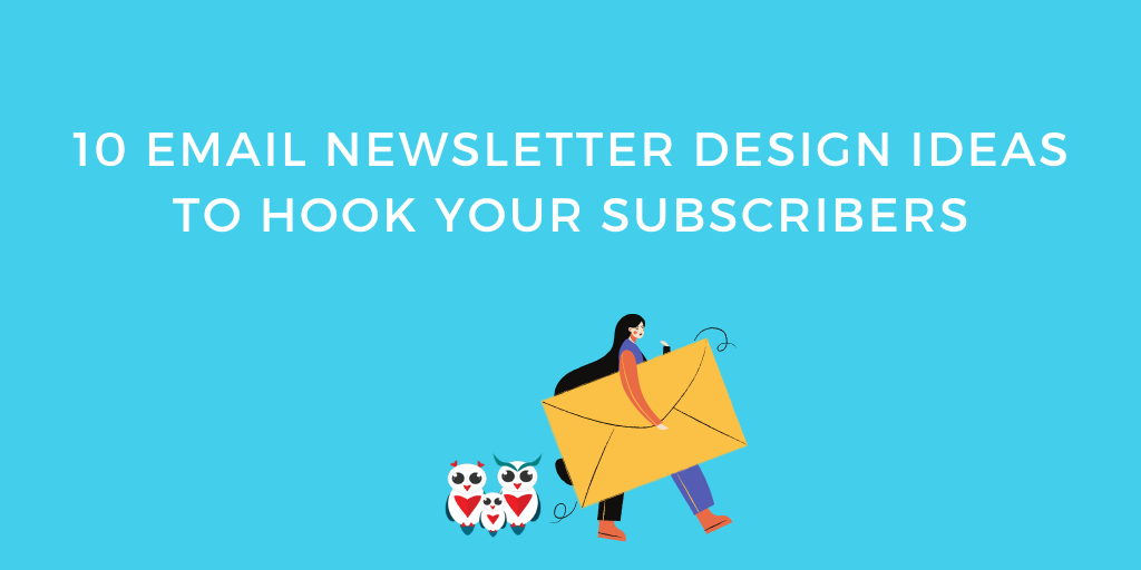 10 Email Newsletter Design Ideas to Hook Your Subscribers
