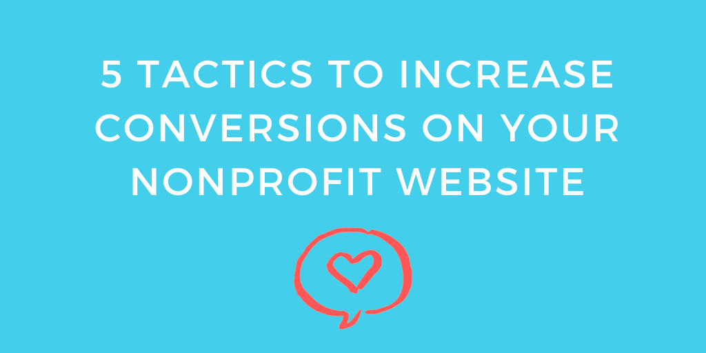 5 Tactics to Increase Conversions on Your Nonprofit Website