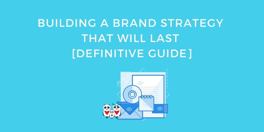 Building a Brand Strategy That Will Last [Definitive Guide]
