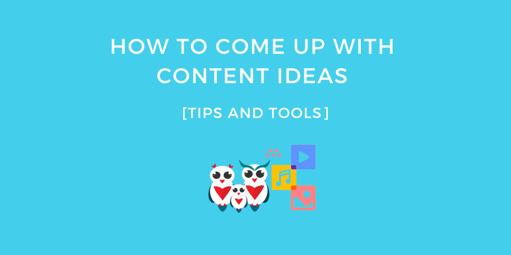 How to Come Up With Content Ideas [Tips and Tools]