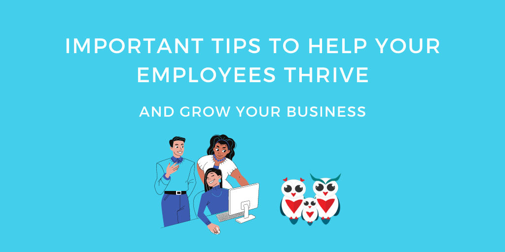 Important tips to help your employees thrive and grow your business