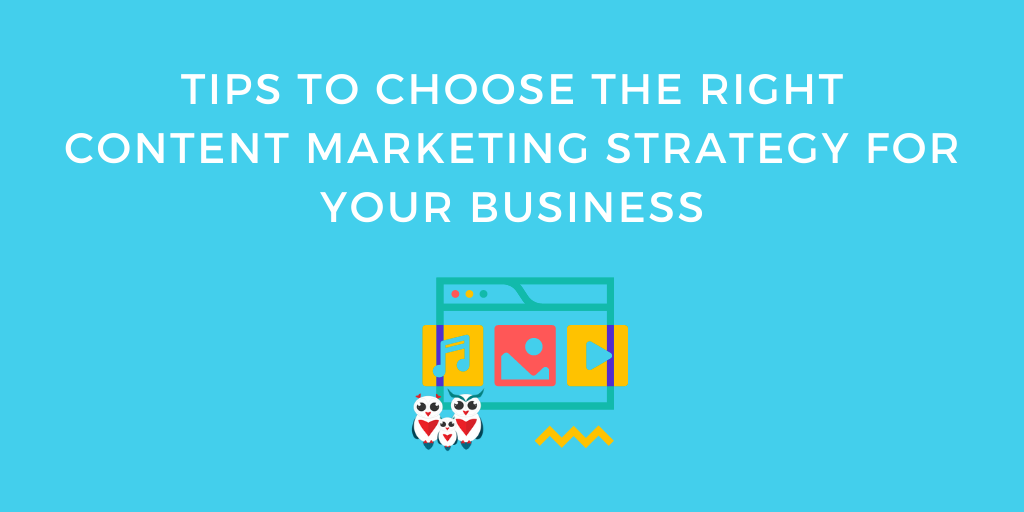 Tips to choose the right content marketing strategy for your business