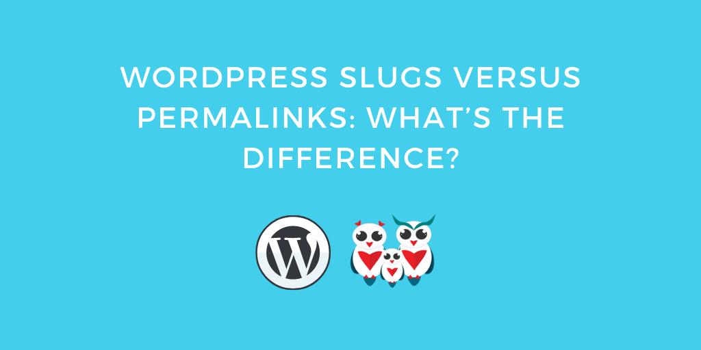 WordPress Slugs versus Permalinks What's the Difference